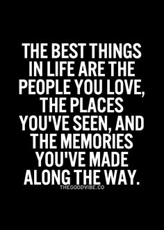 """The best things in life are the people you love, the places you've seen and the memories you've made along the way."" #words #quote #meaningoflife"