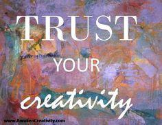 TRUST your creativity . . .