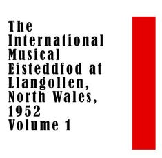 """The International Musical Eisteddfod at Llangollen, North Wales 1952 Volume 1 (feat. Les Danseurs du Marais Vendee) by The Coconut Dancers from Baap, Lancashire, The Maia Girls' Junior Choir, The Rossendle Male Voice Choir, from Lancashire, The Grenoside Traditional Sword Team, The Birkenhead Male Voice Choir, Royal Scottish Country Dance Society, John Thomas, Coedoeth Youth Choir, Irish Dancers, Dublin, Ukrainian """"Homin"""" male choir and """"Orfuk"""" dancing group Manchester, Two fiddlers from… Sword Dance, John Thomas, Country Dance, North Wales, Choir, Dublin, Psalms, Britain, The Voice"""