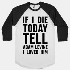 If+I+Die+Today+Tell+Adam+Levine+I+Loved+Him