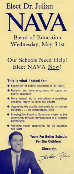 Elect Dr. Julian Nava handout. In 1966 a coalition was formed with its goal the election of the first Mexican-American to the Los Angeles Board of Education. This handbill from the 1967 election gives Nava's platform as well as the names of those individuals and organizations that supported him. Julian Nava Collection. Latino Cultural Heritage Digital Archives.