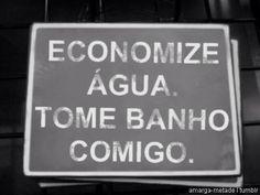 Economize água. Tome banho comigo.