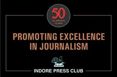 The Indore Press Club was founded in 1958 in Ahilya Nagari i.e. Indore by a group of journalist, with the aim to form a local association.