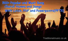 A Collection of 500+ of the Most Sung Christian Church Songs & Hymns, with Lyrics, PDF and PowerPoints(PPTX)for use in worship settings