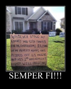 Stolen Romney Sign = One Pissed Off Marine.  #Marine #RomneyRyan #YardSign #Election2012