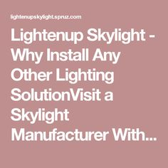 Lightenup Skylight - Why Install Any Other Lighting SolutionVisit a Skylight Manufacturer With Repair Facilities Now