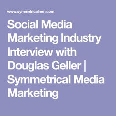 Social Media Marketing Industry Interview with Douglas Geller | Symmetrical Media Marketing