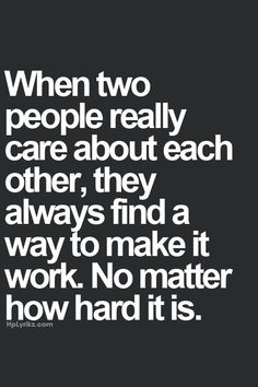"""When two people really care about each other, they always find a way to make it work. No matter how hard it is."" #lovequotes"