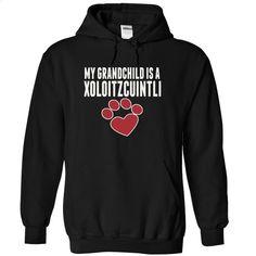 My grandchild is a XOLOITZCUINTLI love dog cute T Shirt, Hoodie, Sweatshirts - custom hoodies #shirt #T-Shirts