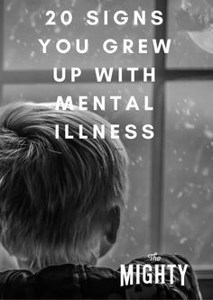 20 Signs You Grew Up With Mental Illness | The Mig…