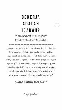 "Yes, sadly ramai yang salah mengertikan ungkapan ""Bekerja adalah ibadah"" Quotes Rindu, Quran Quotes, Reminder Quotes, Self Reminder, Muslim Quotes, Religious Quotes, Islamic Inspirational Quotes, Islamic Quotes, Learn Islam"
