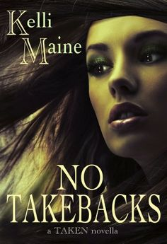 No Take Backs: A Taken Novella by Kelli Maine, Aug. 2012