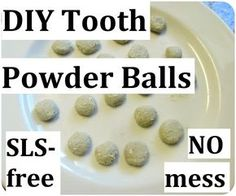 * Maria's Self *: Tooth Powder Balls - 1.5 tsp calcium phosphate powder, 1 tsp baking soda, 1/2 tsp cream of tartar, 1 tsp bentonite clay, 1/4 tsp xylitol powder, 1/6 tsp glycerine, a few drops peppermint oil. Combine ingredients and form into little balls and let dry.
