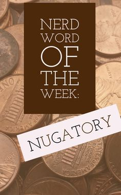 Nerd Word of the Week: Nugatory ~ of no value or importance. As in: I had a friend once who threw pennies in the trash, claiming that the nugatory coins only served to make his pockets heavy. Words For Writers, Pennies, Coins, Nerd, Pockets, French, How To Make, Rooms, French People