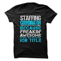 STAFFING COORDINATOR Because FREAKING Awesome Is Not An Official Job Title T Shirts, Hoodies. Get it here ==► https://www.sunfrog.com/No-Category/STAFFING-COORDINATOR--Freaking-awesome.html?41382