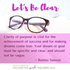 Let's Be Clear - 11 Tips for Attaining Clarity of Purpose