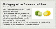 Find a use for leftover lemons and limes http://england.lovefoodhatewaste.com/hints-and-tips