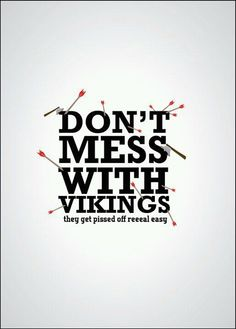 don't mess with Vikings...