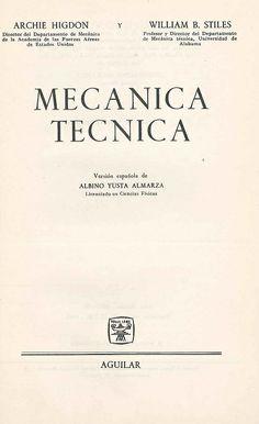 Mecánica técnica / Archie Higdon y William B. Stiles ; version de Albino Yusta Almarza.  2ª ed., 1965