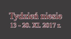 Tydzień niesie 13 - 20. XI. 2017 r.