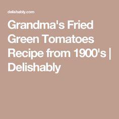 Grandma's Fried Green Tomatoes Recipe from 1900's | Delishably