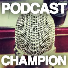Podcast Champion: Learn from the world's best podcasters