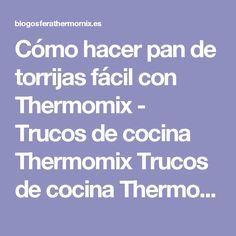 Cómo hacer pan de torrijas fácil con Thermomix - Trucos de cocina Thermomix Trucos de cocina Thermomix