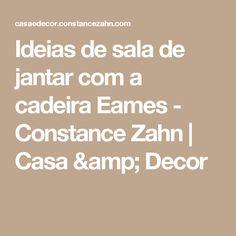 Ideias de sala de jantar com a cadeira Eames - Constance Zahn | Casa & Decor