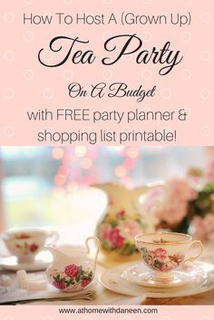 How To Host A (Grown Up) Tea Party On A Budget (with FREE printable planning & shopping list!)