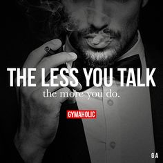 The Less You Talk, The More You Do