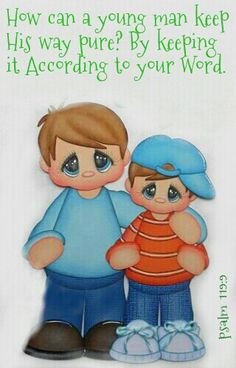 How can a young man keep his way pure?  By keeping it according to your word. Psalm 119:9