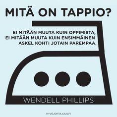 Mitä on tappio? Ei mitään muuta kuin oppimista, ei mitään muuta kuin ensimmäinen askel kohti jotain parempaa. — Wendell Phillips