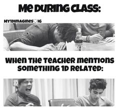 Yep :) or when they say 'direction' or 'one direction' or ON FRIDAY MY TEACHER SAID ON WAY OR ANOTHER AND ME FRIENDS FLIPPED OUT