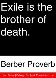 Exile is the brother of death. - Berber Proverb #proverbs #quotes