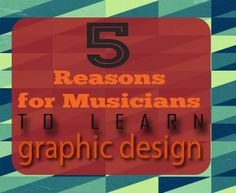 5 Reasons for Musicians to Learn Graphic Design - Play4TheWorld.com