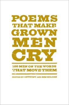 Poems That Make Grown Men Cry: 100 Men on the Words That Move Them, http://www.amazon.com/dp/1476712778/ref=cm_sw_r_pi_awdm_ppTptb03847PE