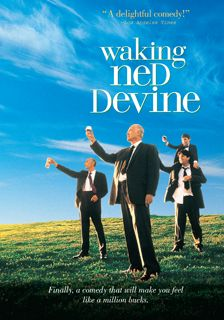 Waking Ned Devine - One of the most under appreciated great movies of all time.
