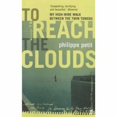To Reach the Clouds - Phillipe Petit's account of Man on Wire.