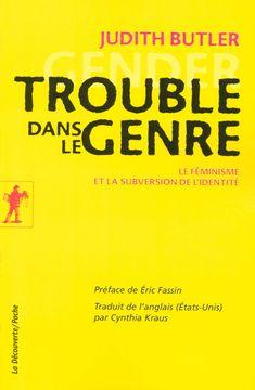 Trouble dans le genre - Judith BUTLER - Éditions La Découverte