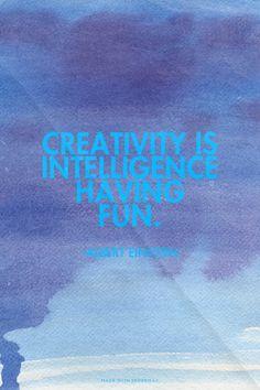 Creativity is intelligence having fun. - -Albert Einstien | Gretchen made this with Spoken.ly