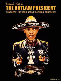 Congress? He don't need no stinkin' Congress!