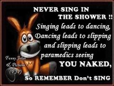 hahaha this is from Texas Hill Country on FB. be careful when you sing in the shower today