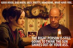 """Good mood, bad mood, ugly, pretty, handsome, what-have-you...the right person is still going to think the sun shines out of your ass."""