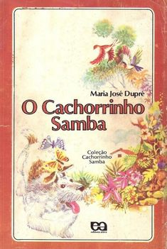 Coleção O Cachorrinho Samba, Maria José Dupré | 40 livros que vão fazer você morrer de saudades da infância