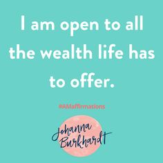 Say it with me! I am open to all the wealth life has to offer! #AMAffirmations #Affirmations #Lifecoach #Empowerment www.Johannaburkhardt.com