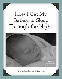 Great advice on getting a baby to sleep through the night!  I used this with all 4 of my babies and it worked like a charm!