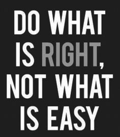 Do what is right, not what is easy, ~ Good Quote #quotes, #quotations, #sayings,