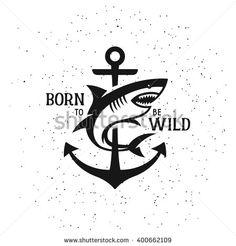 Shark silhouette with quote. Born to be wild. Vintage vector illustration. Trendy design element for t-shirt prints, posters and emblems. - stock vector