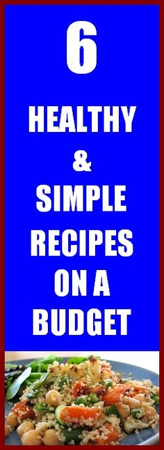 6 of my favorite healthy recipe which you can cook easily and on a budget.  Enjoy!