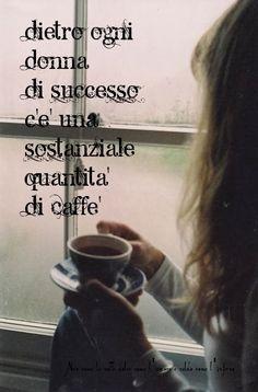 Nero come la notte dolce come l'amore caldo come l'inferno: Dietro ogni donna di successo c'è una sostanziale quantità di caffè. (cit.)